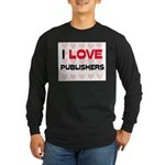 I LOVE PUBLISHERS Long Sleeve Dark T-Shirt