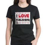 I LOVE PUBLISHERS Women's Dark T-Shirt