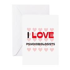 I LOVE PSYCHOBIOLOGISTS Greeting Cards (Pk of 10)