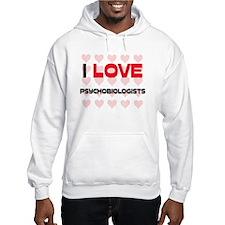 I LOVE PSYCHOBIOLOGISTS Hoodie