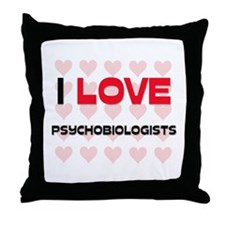 I LOVE PSYCHOBIOLOGISTS Throw Pillow