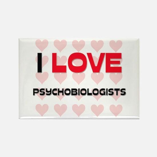 I LOVE PSYCHOBIOLOGISTS Rectangle Magnet