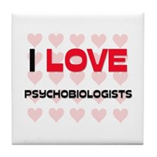 I LOVE PSYCHOBIOLOGISTS Tile Coaster
