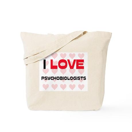 I LOVE PSYCHOBIOLOGISTS Tote Bag