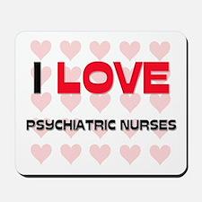 I LOVE PSYCHIATRIC NURSES Mousepad