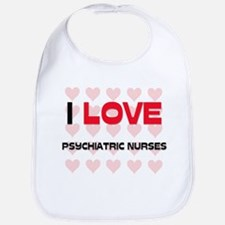 I LOVE PSYCHIATRIC NURSES Bib