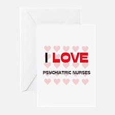 I LOVE PSYCHIATRIC NURSES Greeting Cards (Pk of 10