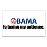 Obama is taxing my patience Rectangle Sticker 50