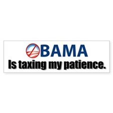 Obama is taxing my patience Bumper Bumper Sticker