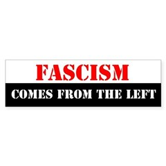 Fascism Comes From the Left Bumper Bumper Sticker