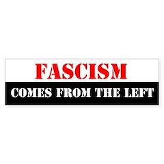 Fascism Comes From the Left Bumper Bumper Sticker