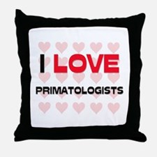 I LOVE PRIMATOLOGISTS Throw Pillow