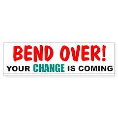 Bend Over! Your Change is Com Bumper Bumper Sticker