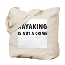Kayaking is not a Crime Tote Bag