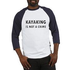 Kayaking is not a Crime Baseball Jersey