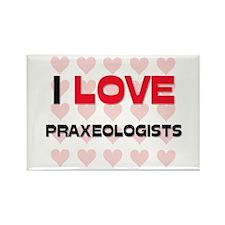 I LOVE PRAXEOLOGISTS Rectangle Magnet