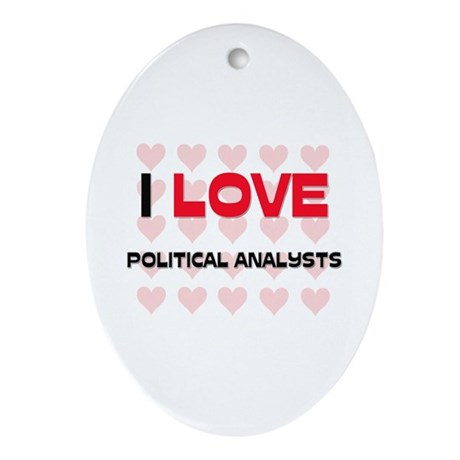 I LOVE POLITICAL ANALYSTS Oval Ornament