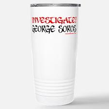 INVESTIGATE GEORGE SOROS! Travel Mug