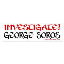 INVESTIGATE GEORGE SOROS! Bumper Bumper Sticker