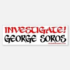 INVESTIGATE GEORGE SOROS! Bumper Car Car Sticker
