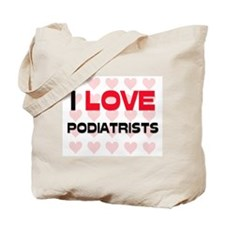 I LOVE PODIATRISTS Tote Bag