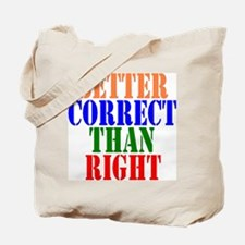 Better Correct Than Right Tote Bag