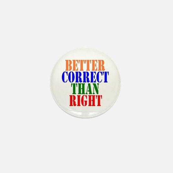 Better Correct Than Right Mini Button