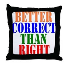 Better Correct Than Right Throw Pillow