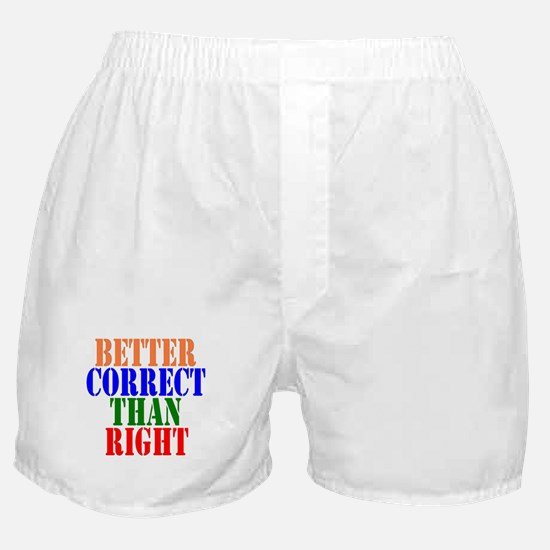 Better Correct Than Right Boxer Shorts