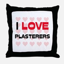 I LOVE PLASTERERS Throw Pillow