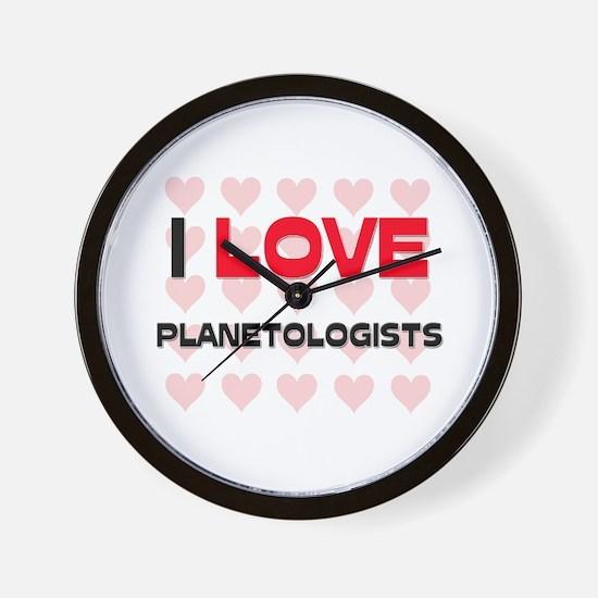 I LOVE PLANETOLOGISTS Wall Clock