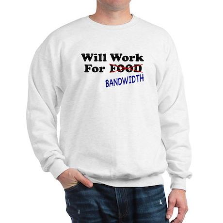 Will Work For Bandwidth Sweatshirt