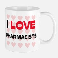 I LOVE PHARMACISTS Mug