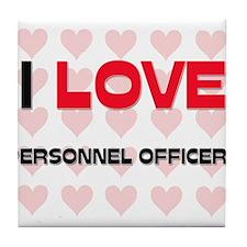 I LOVE PERSONNEL OFFICERS Tile Coaster
