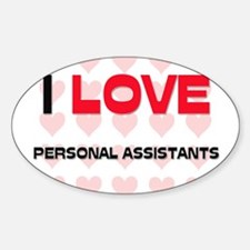 I LOVE PERSONAL ASSISTANTS Oval Decal