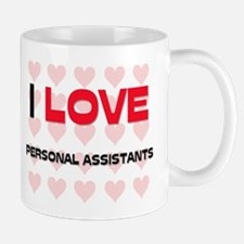 I LOVE PERSONAL ASSISTANTS Mug