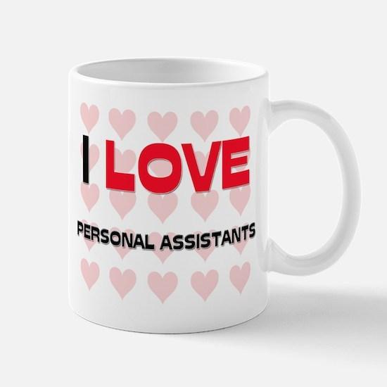 I LOVE PERSONAL ASSISTANTS Mug