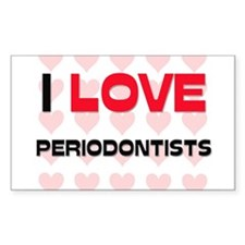 I LOVE PERIODONTISTS Rectangle Decal
