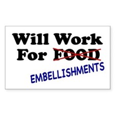 Will Work For Embellishments Rectangle Decal