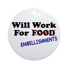 Will Work For Embellishments Ornament (Round)