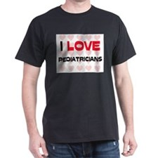 I LOVE PEDIATRICIANS T-Shirt