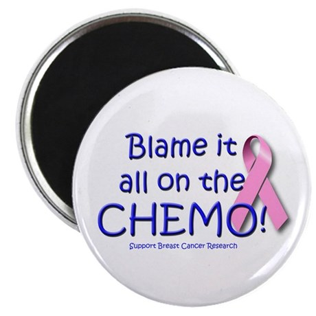 Blame it All On the Chemo! Magnet