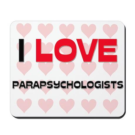 I LOVE PARAPSYCHOLOGISTS Mousepad