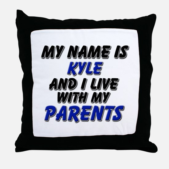 my name is kyle and I live with my parents Throw P