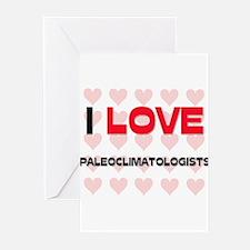 I LOVE PALEOCLIMATOLOGISTS Greeting Cards (Pk of 1