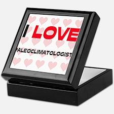 I LOVE PALEOCLIMATOLOGISTS Keepsake Box