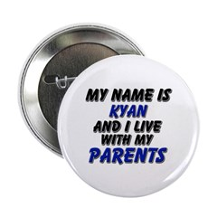 "my name is kyan and I live with my parents 2.25"" B"