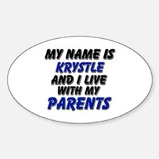 my name is krystle and I live with my parents Stic