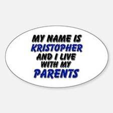 my name is kristopher and I live with my parents S