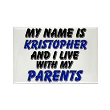 my name is kristopher and I live with my parents R